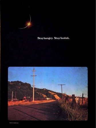Whole Earth Catalog: Stay hungry. Stay foolish.